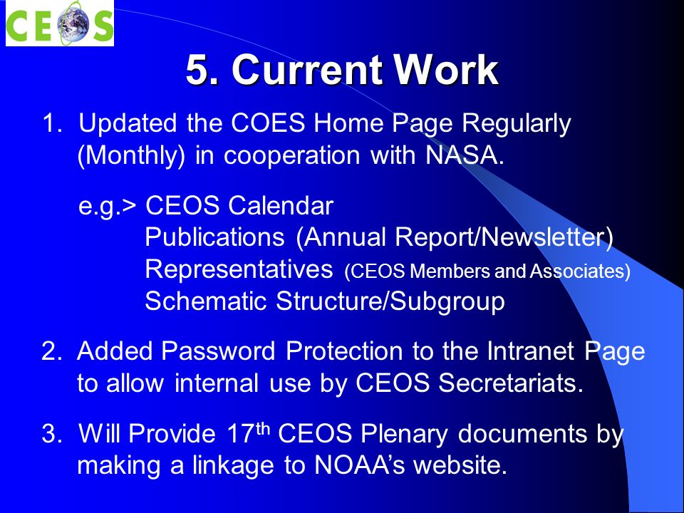5. Current Work 1. Updated the COES Home Page Regularly (Monthly) in cooperation with NASA. e.g.> CEOS Calendar Publications (Annual Report/Newsletter