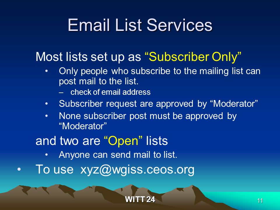 WITT 24 11 Email List Services Most lists set up as Subscriber Only Only people who subscribe to the mailing list can post mail to the list.