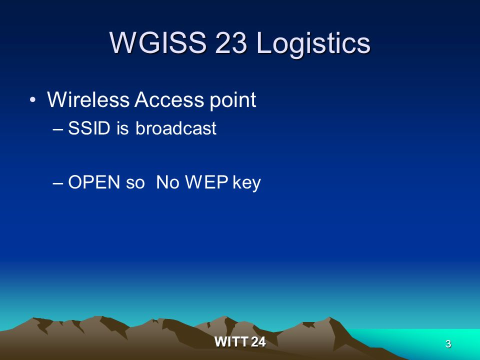 WITT 24 3 WGISS 23 Logistics Wireless Access point –SSID is broadcast –OPEN so No WEP key