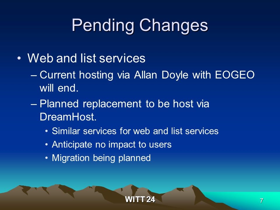 7 Pending Changes Web and list services –Current hosting via Allan Doyle with EOGEO will end.