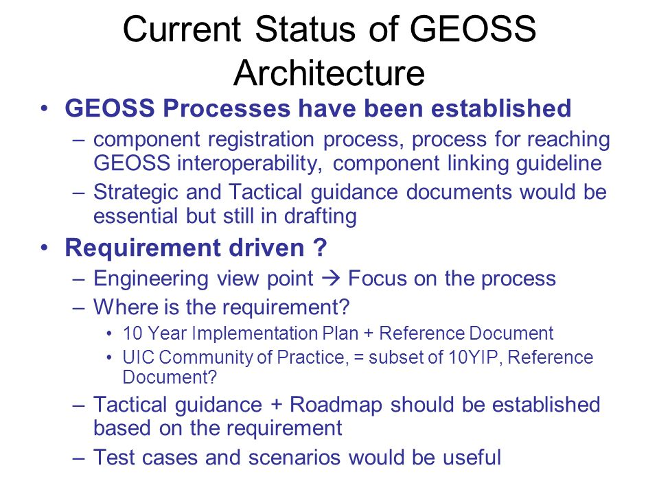 Current Status of GEOSS Architecture GEOSS Processes have been established –component registration process, process for reaching GEOSS interoperabilit