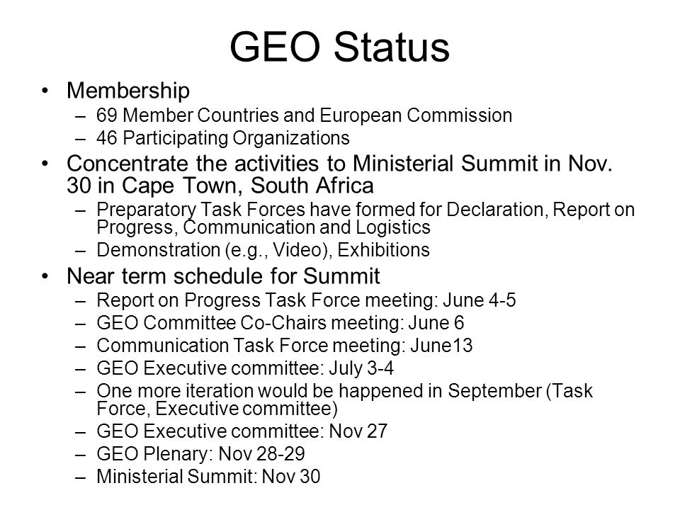 GEO Status Membership –69 Member Countries and European Commission –46 Participating Organizations Concentrate the activities to Ministerial Summit in