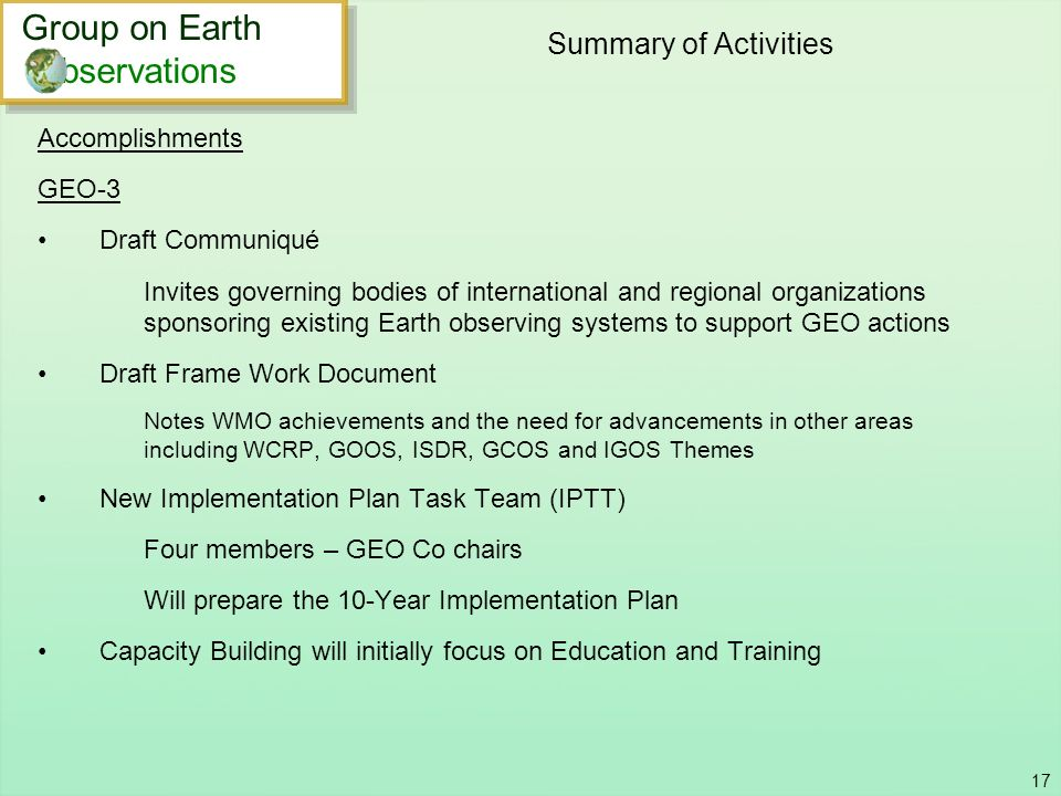 17 Summary of Activities Accomplishments GEO-3 Draft Communiqué Invites governing bodies of international and regional organizations sponsoring existi