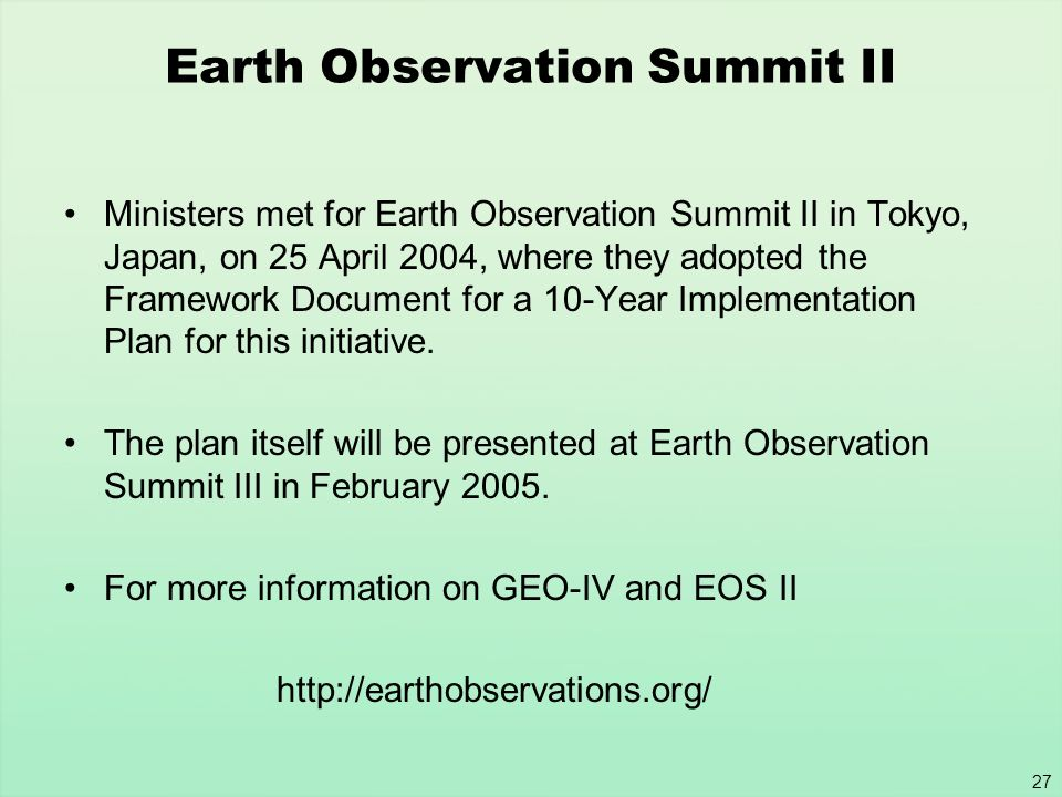 27 Earth Observation Summit II Ministers met for Earth Observation Summit II in Tokyo, Japan, on 25 April 2004, where they adopted the Framework Docum