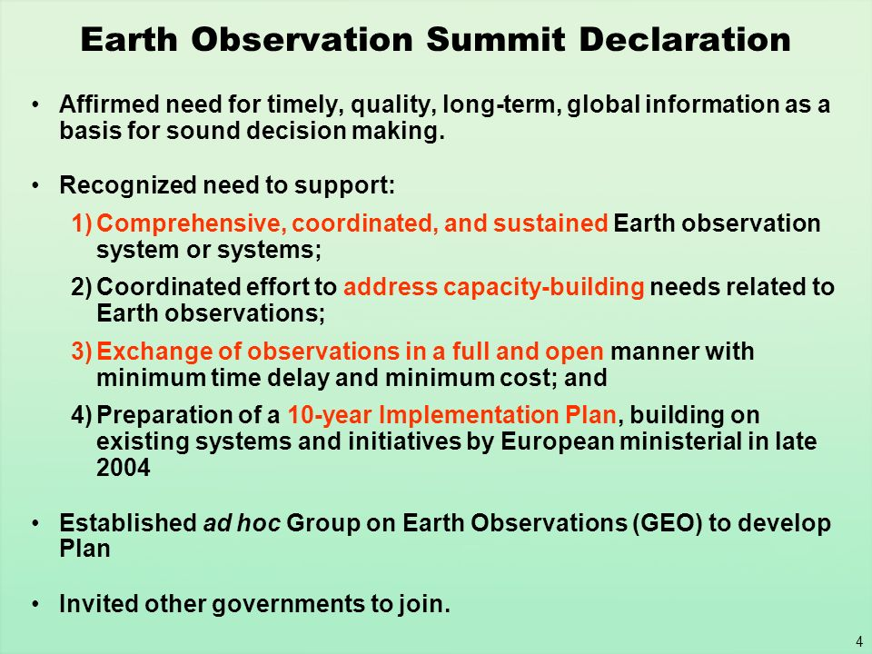 4 Earth Observation Summit Declaration Affirmed need for timely, quality, long-term, global information as a basis for sound decision making. Recogniz