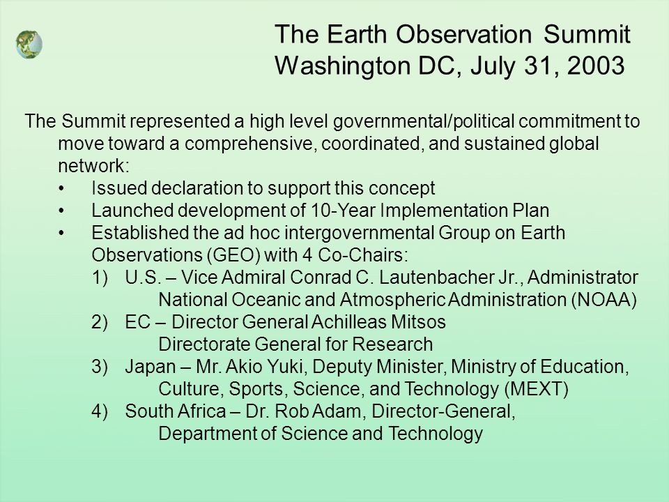 The Earth Observation Summit Washington DC, July 31, 2003 The Summit represented a high level governmental/political commitment to move toward a compr
