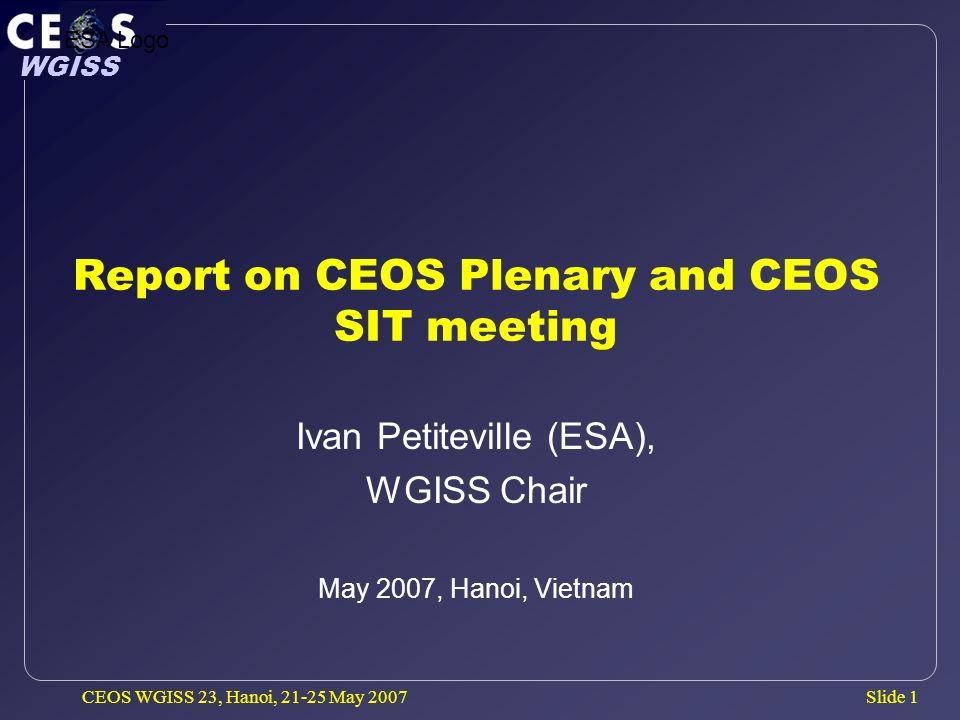 Slide 2 WGISS CEOS WGISS 23, Hanoi, 21-25 May 2007 CEOS Meetings since last WGISS CEOS SIT-19 (La Jolla, USA – Sep.