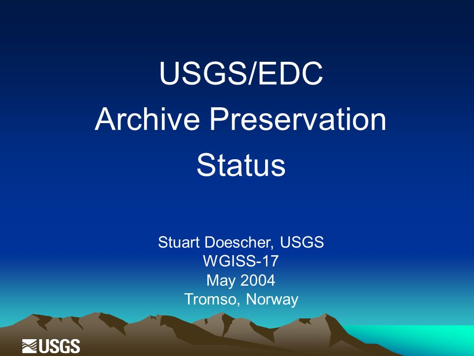 USGS/EDC Archive Preservation Status Stuart Doescher, USGS WGISS-17 May 2004 Tromso, Norway