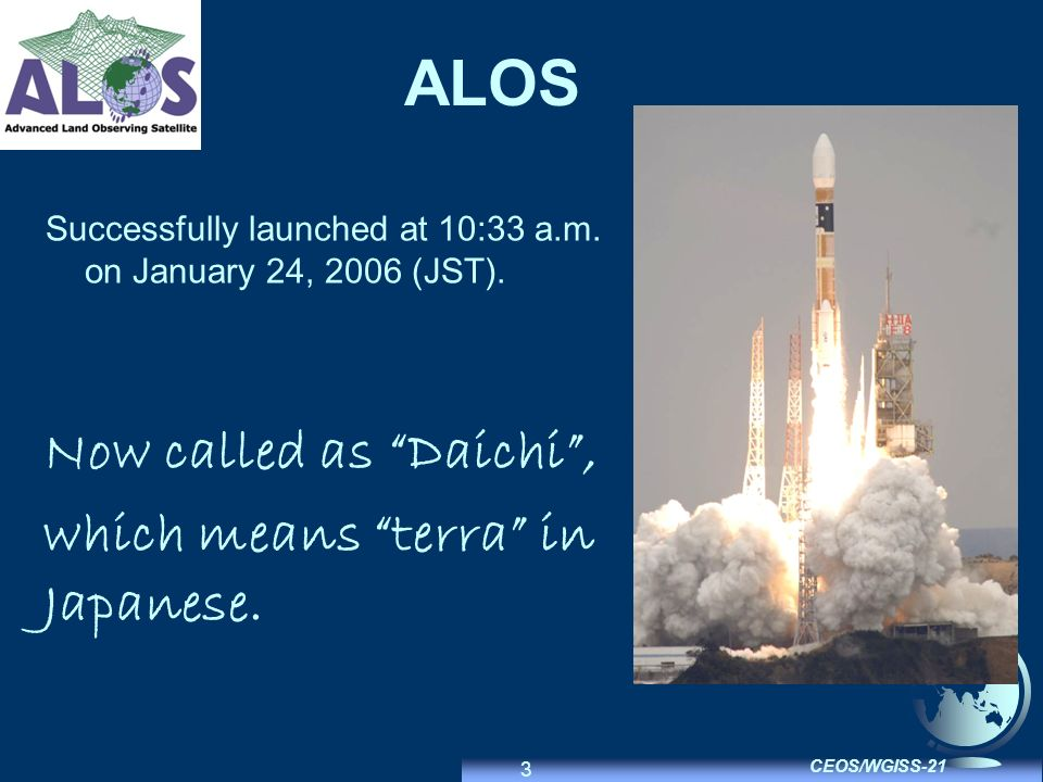 3 CEOS/WGISS-21 ALOS Successfully launched at 10:33 a.m.