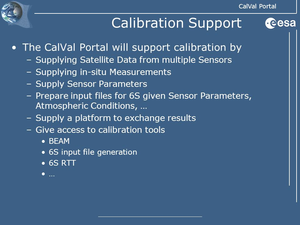 CalVal Portal Calibration Support The CalVal Portal will support calibration by –Supplying Satellite Data from multiple Sensors –Supplying in-situ Mea