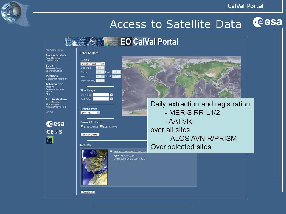 CalVal Portal Access to Satellite Data Daily extraction and registration - MERIS RR L1/2 - AATSR over all sites - ALOS AVNIR/PRISM Over selected sites