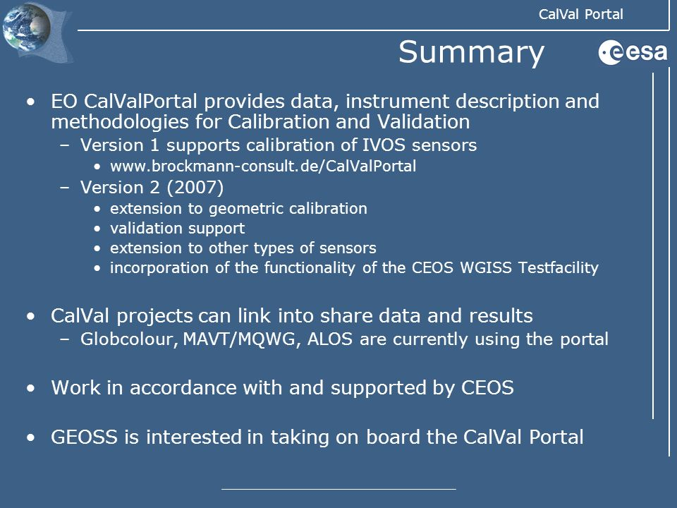 CalVal Portal Summary EO CalValPortal provides data, instrument description and methodologies for Calibration and Validation –Version 1 supports calib