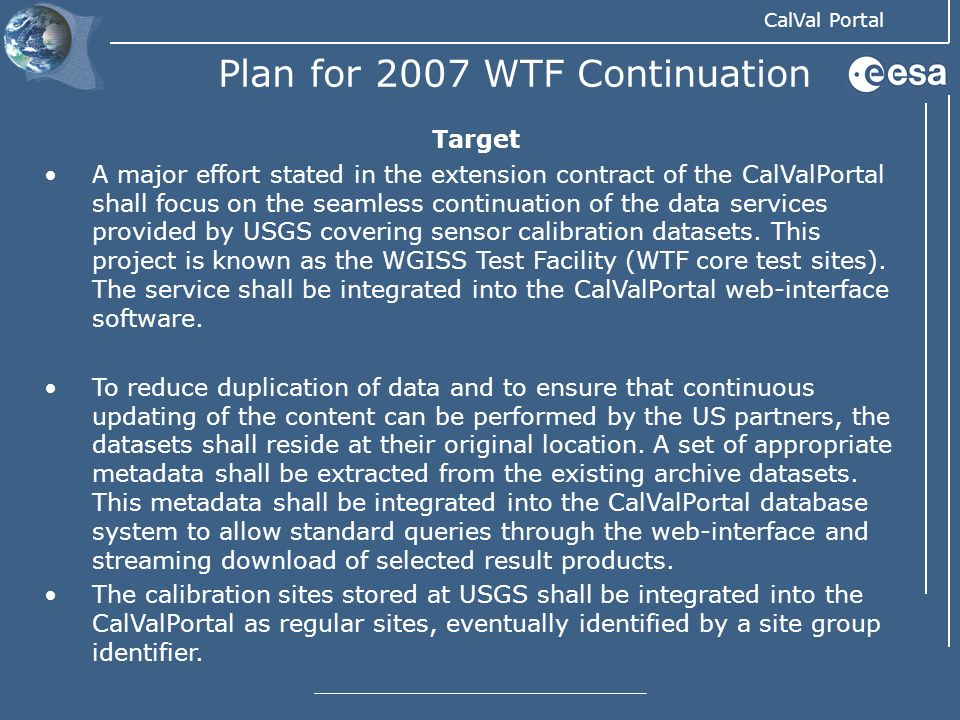 CalVal Portal Plan for 2007 WTF Continuation Target A major effort stated in the extension contract of the CalValPortal shall focus on the seamless co