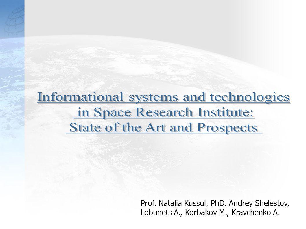 Prof. Natalia Kussul, PhD. Andrey Shelestov, Lobunets A., Korbakov M., Kravchenko A.