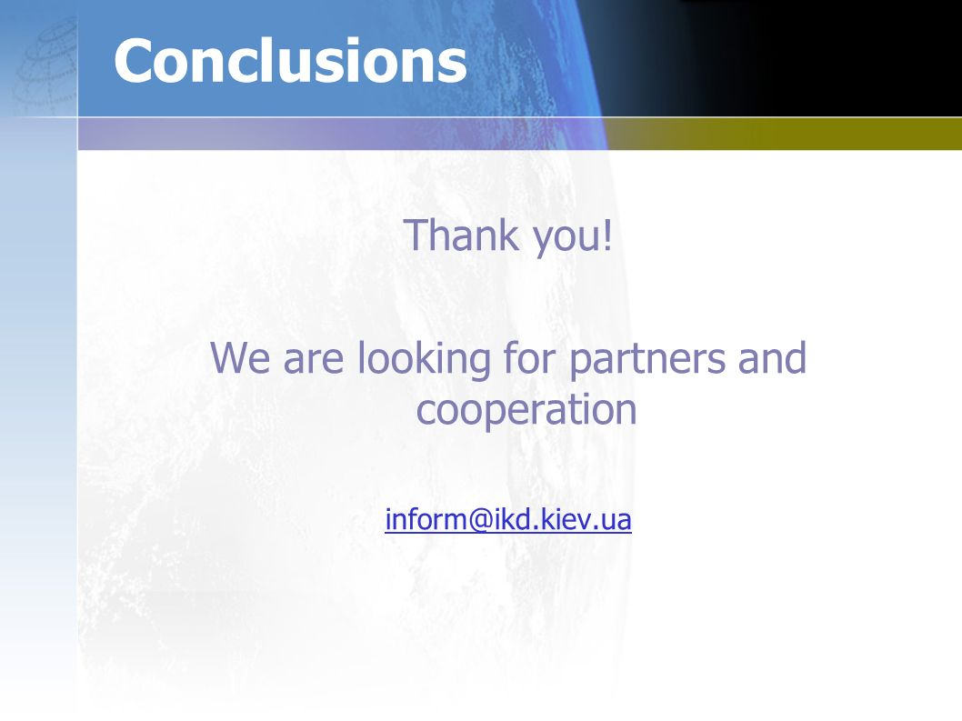Conclusions Thank you! We are looking for partners and cooperation inform@ikd.kiev.ua