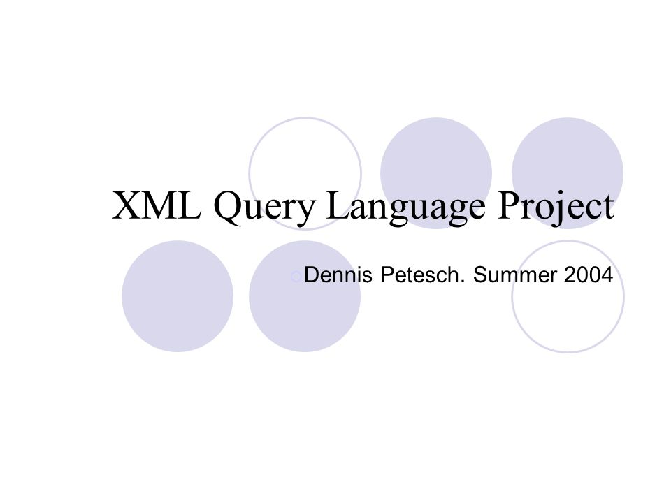 XML Query Language Project Dennis Petesch. Summer 2004