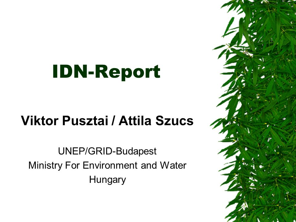 IDN-Report Viktor Pusztai / Attila Szucs UNEP/GRID-Budapest Ministry For Environment and Water Hungary