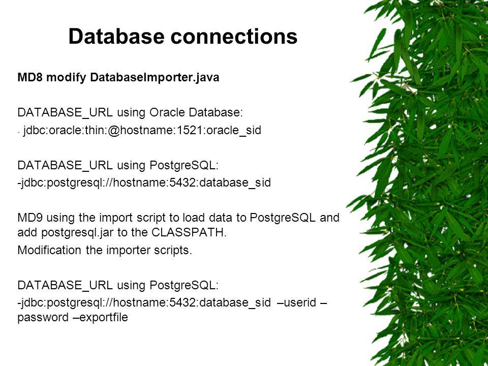 Database connections MD8 modify DatabaseImporter.java DATABASE_URL using Oracle Database: - jdbc:oracle:thin:@hostname:1521:oracle_sid DATABASE_URL us