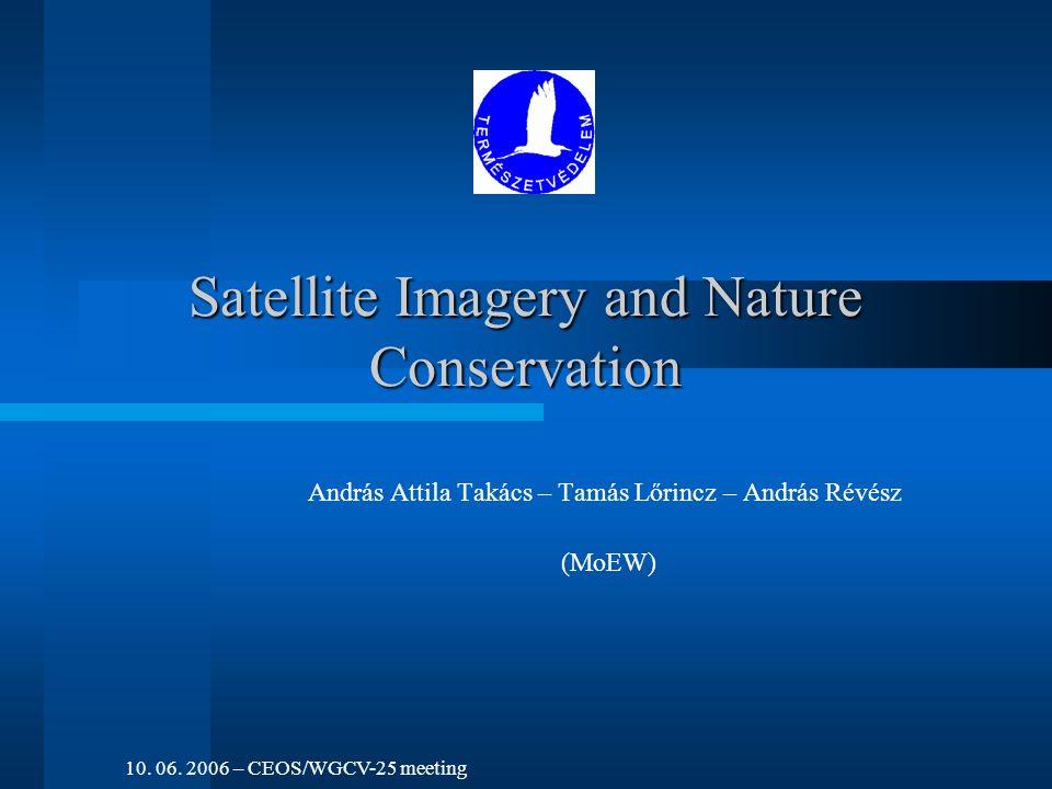 Satellite Imagery and Nature Conservation András Attila Takács – Tamás Lőrincz – András Révész (MoEW) 10.