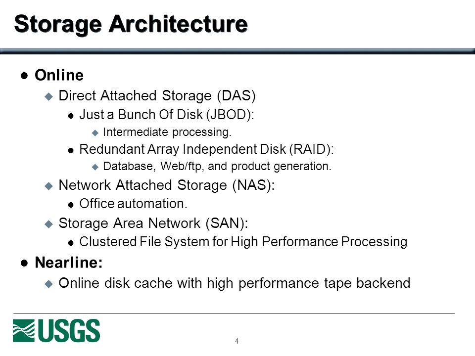4 Storage Architecture Online Direct Attached Storage (DAS) Just a Bunch Of Disk (JBOD): Intermediate processing.