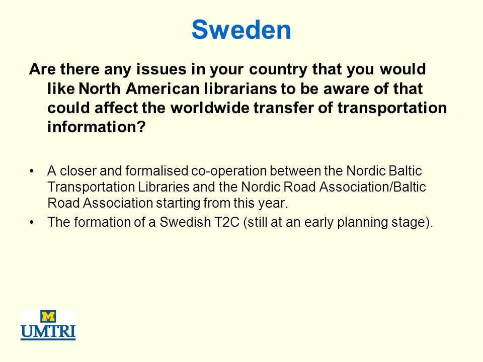 Sweden Are there any issues in your country that you would like North American librarians to be aware of that could affect the worldwide transfer of transportation information.