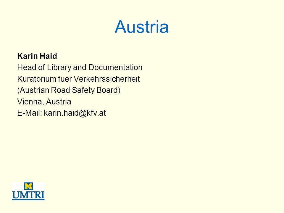 Austria Karin Haid Head of Library and Documentation Kuratorium fuer Verkehrssicherheit (Austrian Road Safety Board) Vienna, Austria E-Mail: karin.haid@kfv.at
