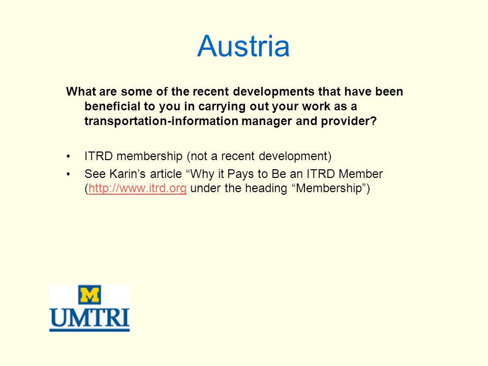 Austria What are some of the recent developments that have been beneficial to you in carrying out your work as a transportation-information manager an