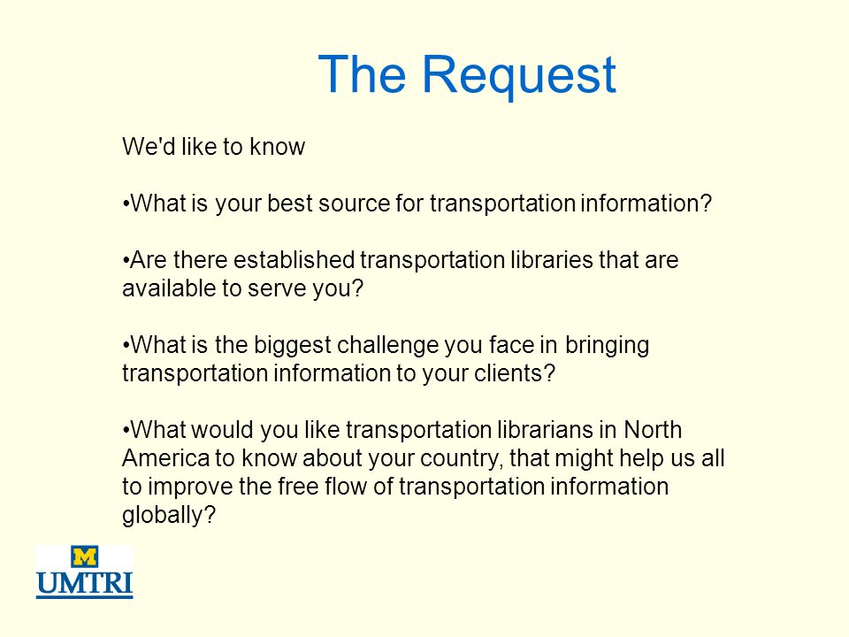 The Request We'd like to know What is your best source for transportation information? Are there established transportation libraries that are availab