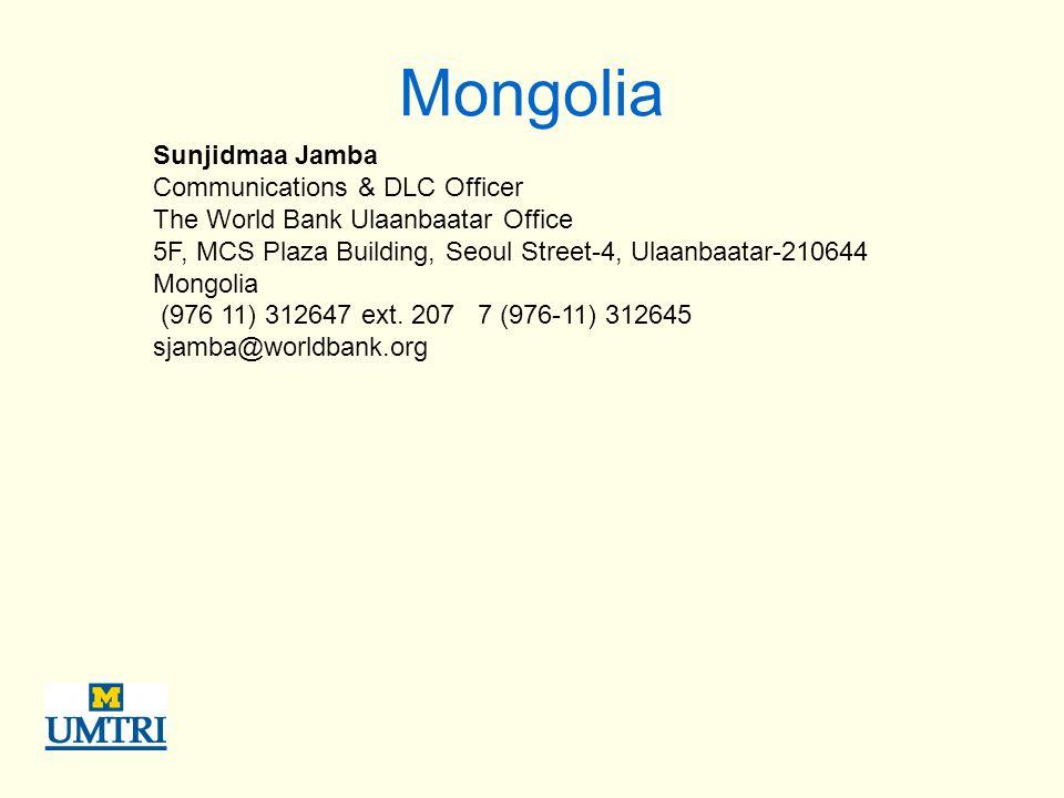 Mongolia Sunjidmaa Jamba Communications & DLC Officer The World Bank Ulaanbaatar Office 5F, MCS Plaza Building, Seoul Street-4, Ulaanbaatar-210644 Mongolia (976 11) 312647 ext.