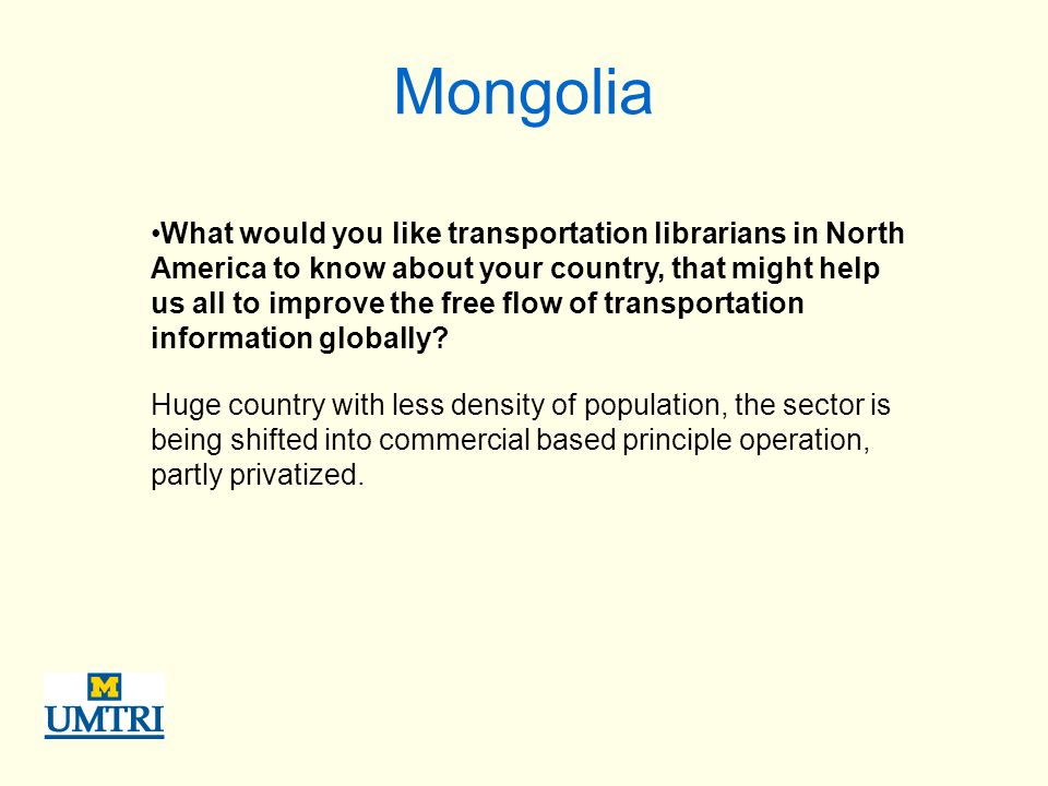 Mongolia What would you like transportation librarians in North America to know about your country, that might help us all to improve the free flow of