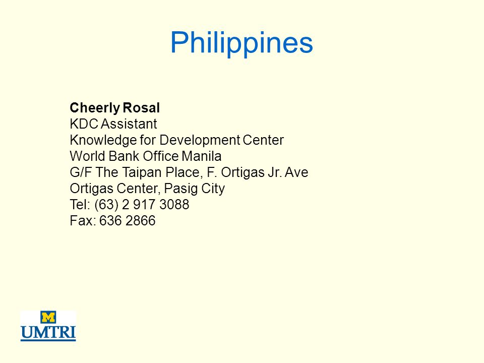 Philippines Cheerly Rosal KDC Assistant Knowledge for Development Center World Bank Office Manila G/F The Taipan Place, F.