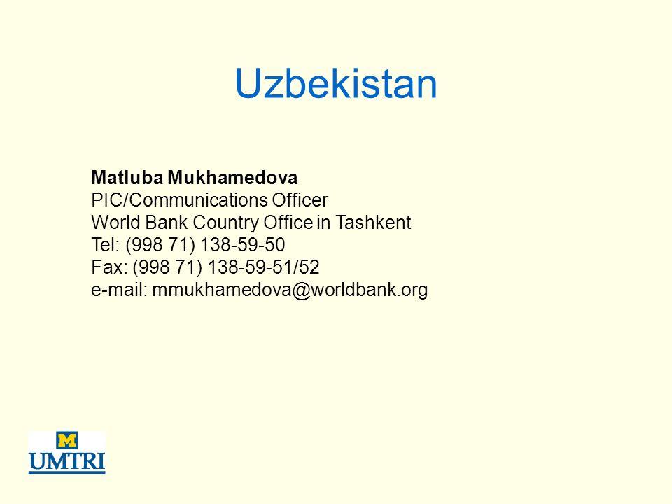 Uzbekistan Matluba Mukhamedova PIC/Communications Officer World Bank Country Office in Tashkent Tel: (998 71) 138-59-50 Fax: (998 71) 138-59-51/52 e-mail: mmukhamedova@worldbank.org