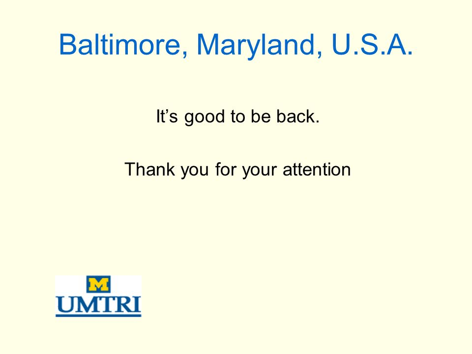 Baltimore, Maryland, U.S.A. Its good to be back. Thank you for your attention
