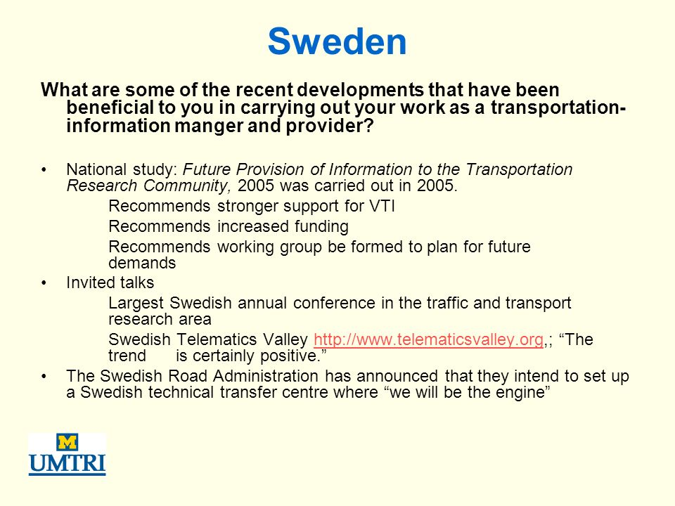 Sweden What are some of the recent developments that have been beneficial to you in carrying out your work as a transportation- information manger and provider.