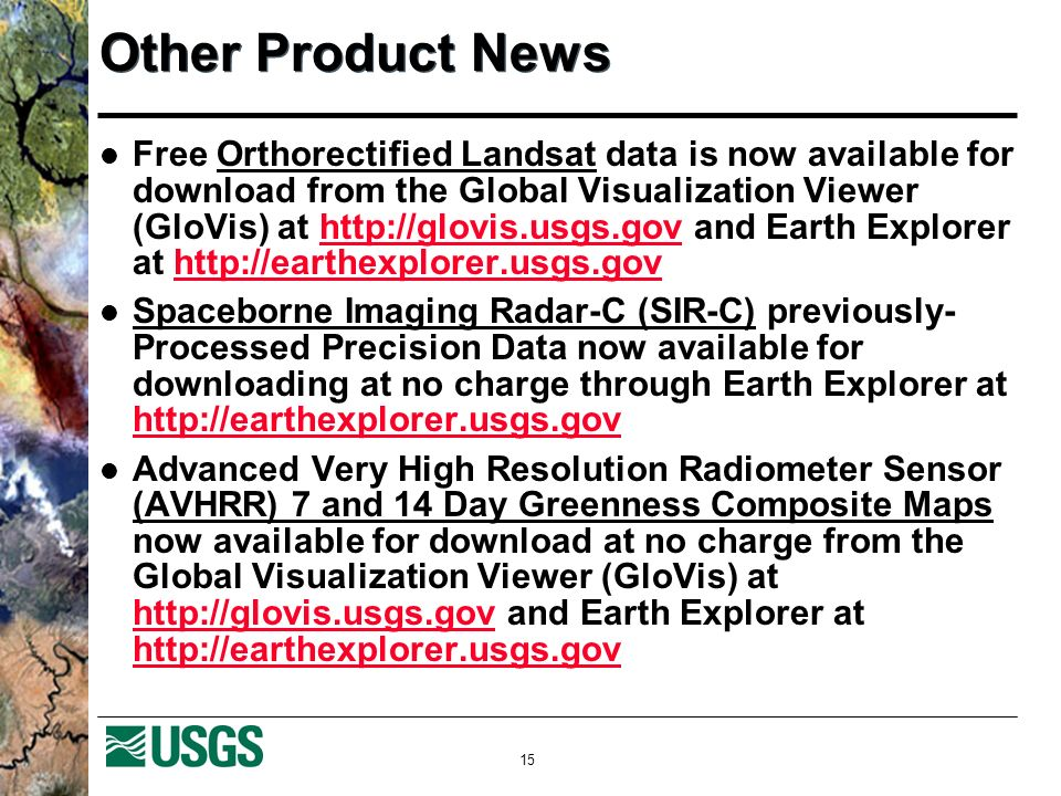 15 Other Product News Free Orthorectified Landsat data is now available for download from the Global Visualization Viewer (GloVis) at http://glovis.us