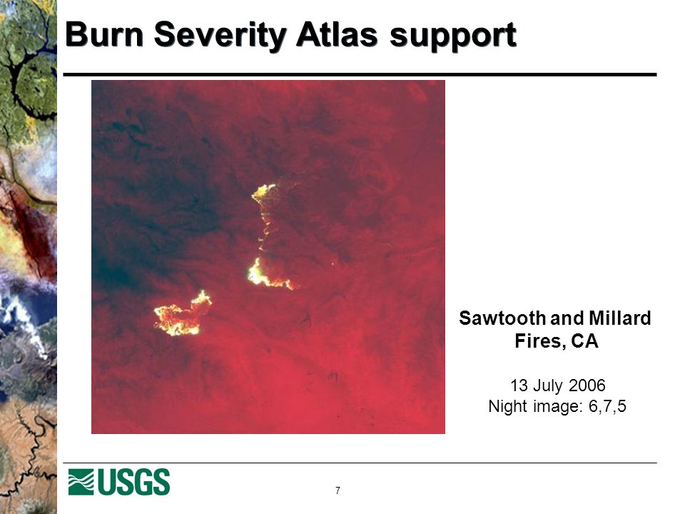 7 Burn Severity Atlas support 13 July 2006 Night image: 6,7,5 Sawtooth and Millard Fires, CA