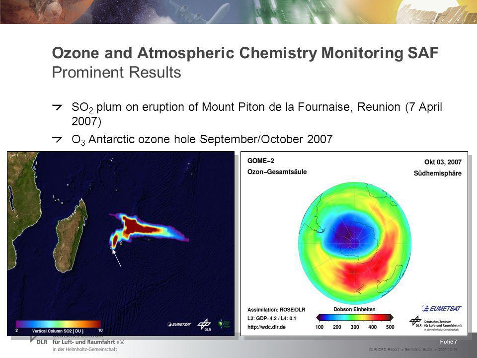 DLR/DFD Report > Bernhard Buckl > 2007-10-19 Folie 7 Ozone and Atmospheric Chemistry Monitoring SAF Prominent Results SO 2 plum on eruption of Mount Piton de la Fournaise, Reunion (7 April 2007) O 3 Antarctic ozone hole September/October 2007
