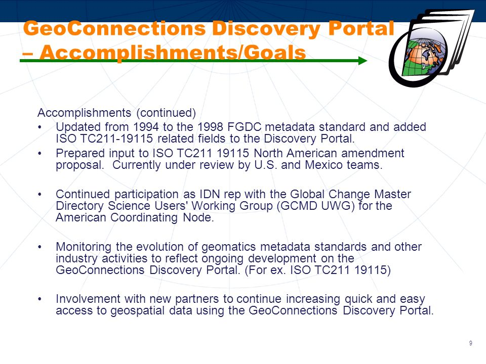 10 GeoConnections Discovery Portal – Partnerships (New IDN Entries/Visibility) Data-Supply Partnerships with … –Indian and Northern Affairs Canada to integrate the Northern Information Network into the Discovery Portal.