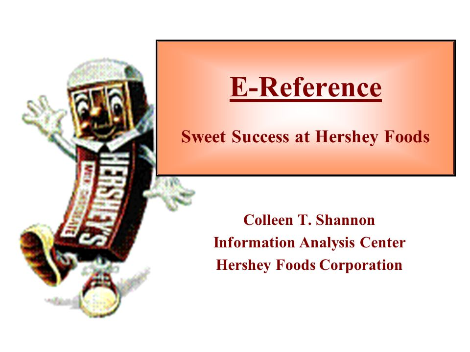 E-Reference Sweet Success at Hershey Foods Colleen T.