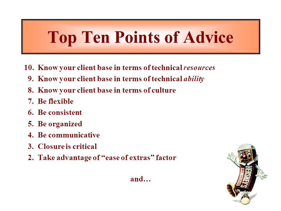 Top Ten Points of Advice 10.Know your client base in terms of technical resources 9.