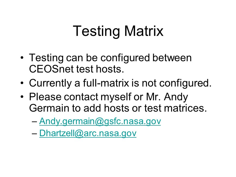 Testing Matrix Testing can be configured between CEOSnet test hosts. Currently a full-matrix is not configured. Please contact myself or Mr. Andy Germ