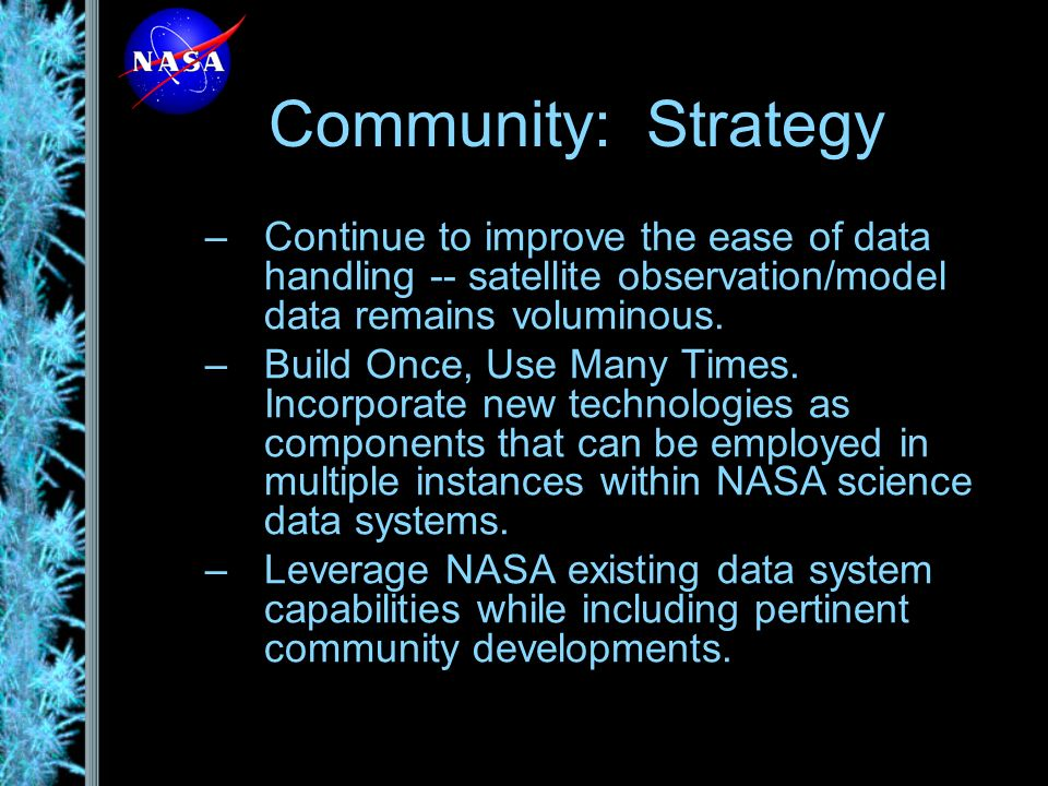 Community: Strategy –Continue to improve the ease of data handling -- satellite observation/model data remains voluminous.