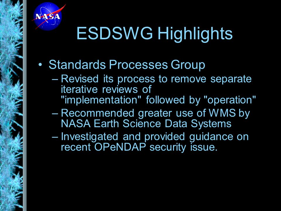 ESDSWG Highlights Metrics Planning and Reporting –The mission to review and recommend program- level performance metrics and collection tools that measure how well each data activity supports the NASA Science Mission Directorates Earth science, application and education programs –Metrics are essential both for internal management of data activities and for reporting their progress and utility to external stakeholders –A simple, flexible, web-based, process has been operationally used by 42 projects since early 2004 for reporting metrics on a regular basis.