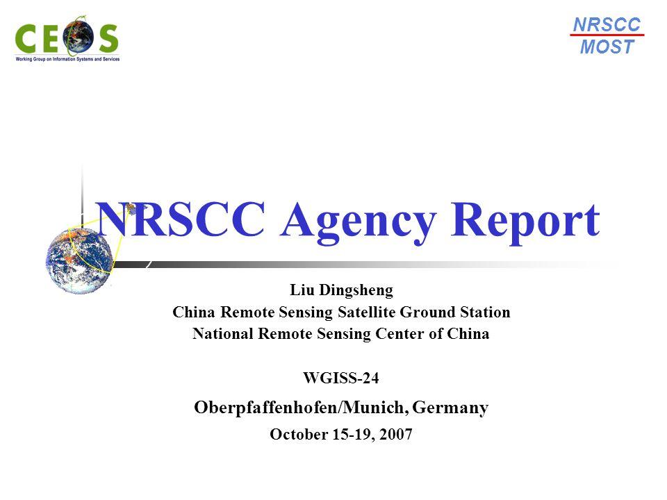 NRSCC Agency Report Liu Dingsheng China Remote Sensing Satellite Ground Station National Remote Sensing Center of China WGISS-24 Oberpfaffenhofen/Muni