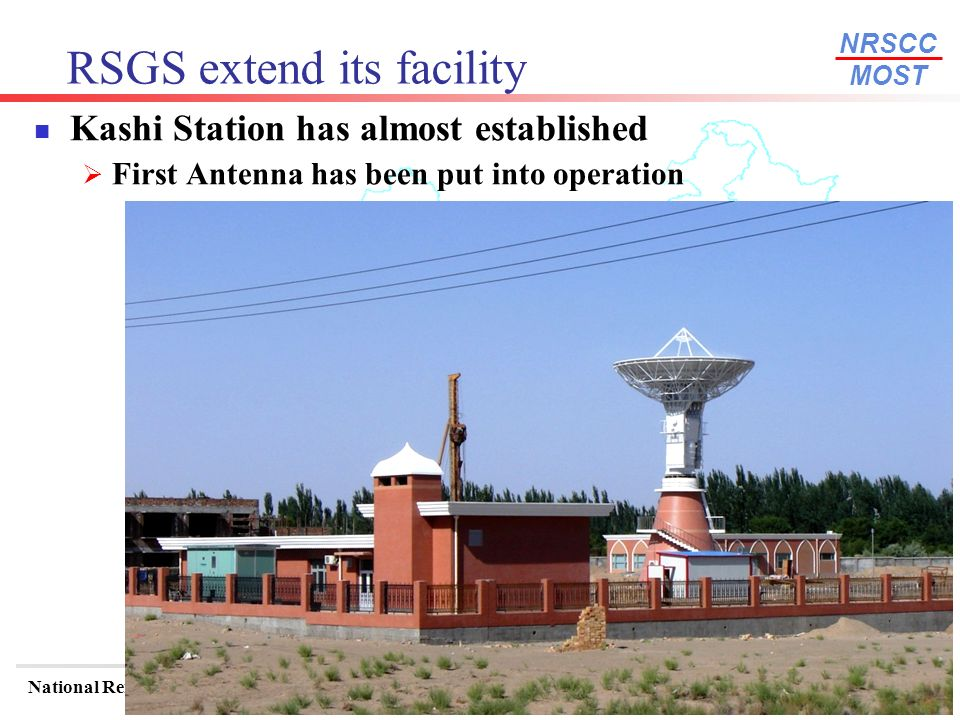 NRSCC MOST National Remote Sensing Center of ChinaWGISS-24 October 15-15, Oberpfaffenhofen/Munich, Germany 18 RSGS extend its facility Kashi Station h