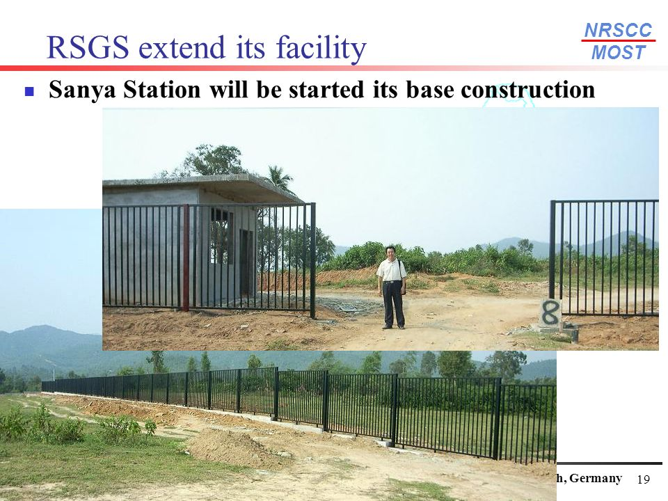 NRSCC MOST National Remote Sensing Center of ChinaWGISS-24 October 15-15, Oberpfaffenhofen/Munich, Germany 19 RSGS extend its facility Sanya Station w