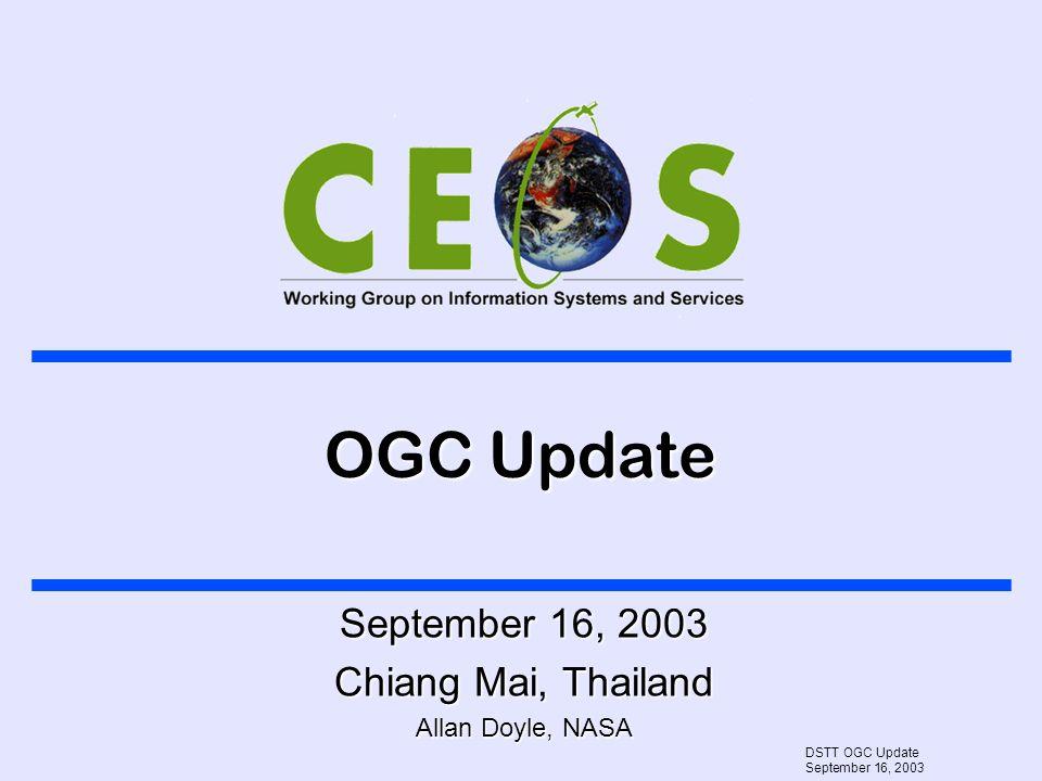 DSTT OGC Update September 16, 2003 OGC Update September 16, 2003 Chiang Mai, Thailand Allan Doyle, NASA