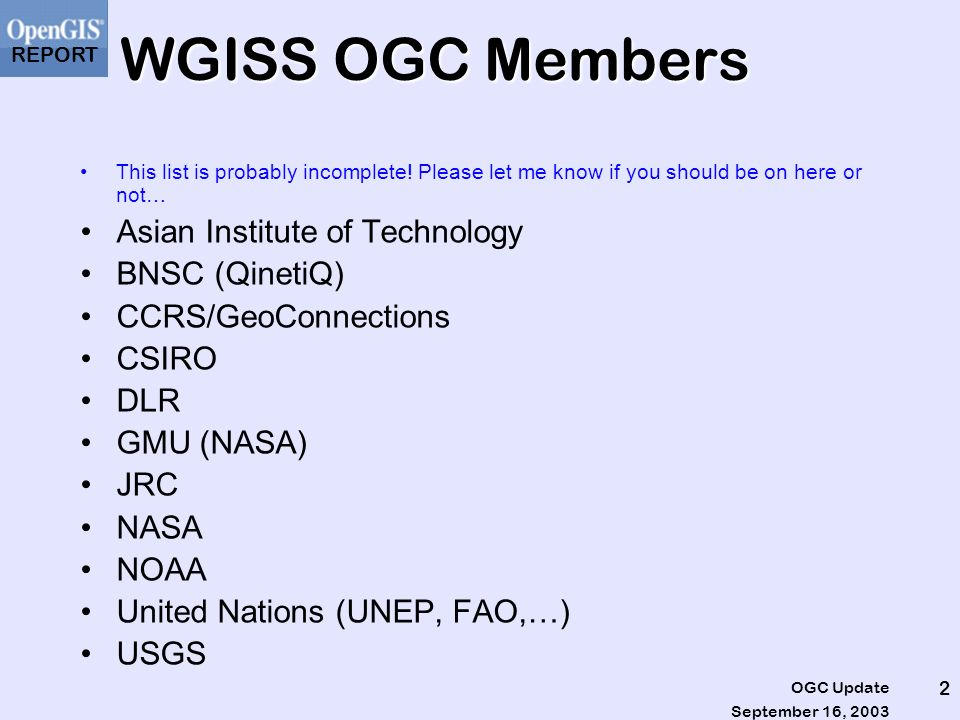 REPORT September 16, 2003 OGC Update 2 WGISS OGC Members This list is probably incomplete.