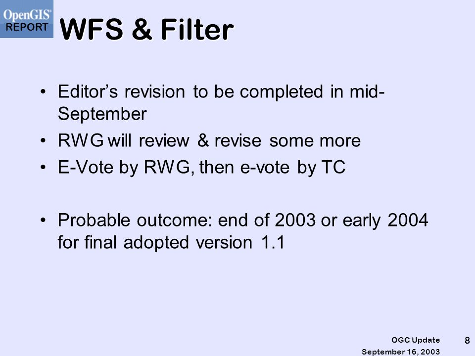 REPORT September 16, 2003 OGC Update 9 WMS WMS in tight synchronization with ISO version Revised version sent to ISO on 2003-08-31 as DIS.