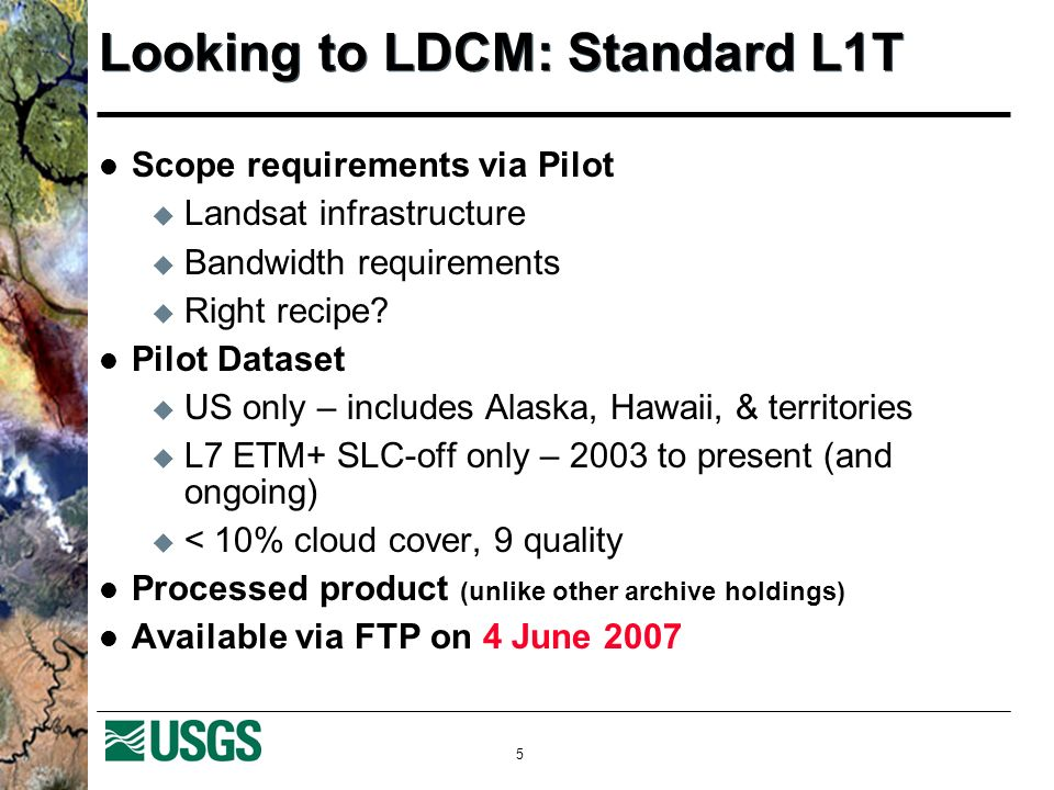 5 Looking to LDCM: Standard L1T Scope requirements via Pilot Landsat infrastructure Bandwidth requirements Right recipe.